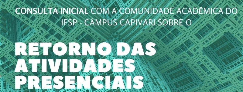 CONSULTA INICIAL com a comunidade acadêmica do IFSP Câmpus Capivari - RETORNO AS ATIVIDADES PRESENCIAIS - DAE
